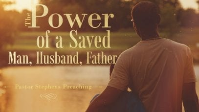 The-Power-of-a-Saved-Man-Husband-Father-06182017-El-Paso-Christian-Church-Live-Stream-attachment