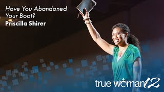 True-Woman-12-Have-You-Abandoned-Your-Boat-—-Priscilla-Shirer-attachment