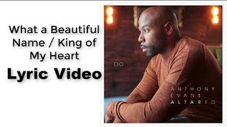What-a-Beautiful-Name-King-of-My-Heart-LYRICS-by-Anthony-Evans-attachment