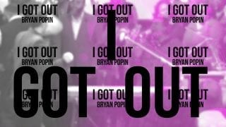I-GOT-OUT-Bryan-Popin-Official-Lyric-Video-attachment