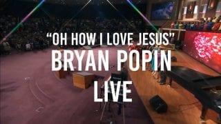 Oh-How-I-Love-Jesus-BRYAN-POPIN-Live-attachment