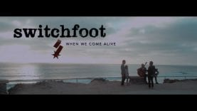 Switchfoot-When-We-Come-Alive-Official-Music-Video-attachment