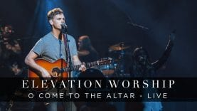 O Come to the Altar   Live   Elevation Worship