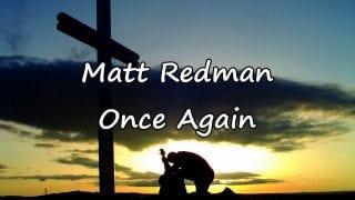 Matt-Redman-Once-Again-with-lyrics-attachment