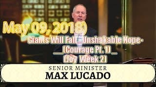 Max-Lucado-Giants-Will-Fall-Unshakable-Hope-Courage-Pt.-1-_-Joy-Week-2-May-09-2018-attachment