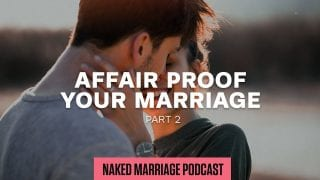 Affair-Proof-Your-Marriage-Part-2-The-Naked-Marriage-Podcast-Episode-004-attachment