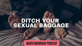 Ditch-Your-Sexual-Baggage-The-Naked-Marriage-Podcast-Episode-005-attachment
