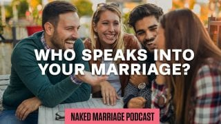 Who-Speaks-into-Your-Marriage-The-Naked-Marriage-Podcast-Episode-019-attachment