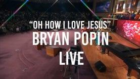Oh How I Love Jesus – BRYAN POPIN Live