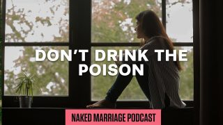 Don8217t-Drink-the-Poison-The-Naked-Marriage-Podcast-Episode-030_3bdcd77f-attachment