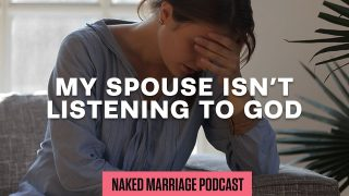 My-Spouse-Isn8217t-Listening-to-God-The-Naked-Marriage-Podcast-Episode-032_cc2914e0-attachment