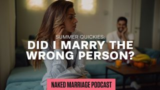 Summer-Quickies-Did-I-marry-the-wrong-person-The-Naked-Marriage-Podcast-Episode-036_e1046084-attachment