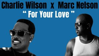 Charlie-Wilson-Ft.-Marc-Nelson-For-Your-Love-Working-with-the-legendary-Charlie-Wilson-attachment