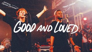 Good-And-Loved-Travis-Greene-Steffany-Gretzinger-Official-Music-Video-attachment