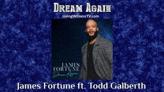James-Fortune-ft.-Todd-Galberth-Dream-Again-audio-attachment