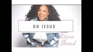 Kierra-Sheard-Oh-Jesus-LED-Album-attachment