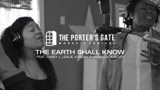 The-Porters-Gate-The-Earth-Shall-Know-feat.-Casey-J-Leslie-Jordan-Urban-Doxology-attachment