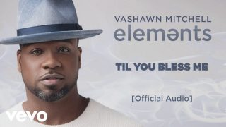 VaShawn-Mitchell-Til-You-Bless-Me-Official-Audio-ft.-Lisa-Brooks-attachment