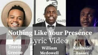 William-McDowell-Nothing-Like-Your-Presence-Ft.-Travis-Greene-Nathaniel-Bassey-Lyric-Video-attachment