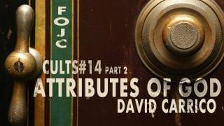 CULTS14-Attributes-Of-God-Pt.-2-w-David-Carrico-Less-Tabb-attachment