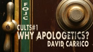 Cults-1-Why-Apologetics-With-David-Carrico-attachment