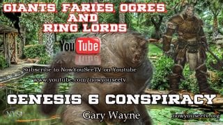 Genesis-6-Conspiracy-Gary-Wane-Now-You-See-TV-Giants-Faries-Ogres-and-Ring-Lords-attachment