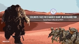 Soldiers-Face-Red-Haired-Giant-in-Afghanistan-w-LA-Marzulli-on-NYSTV-attachment